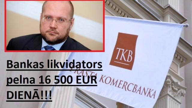 Banks likvidators pelna 16 500 eiro dienā! Par ko???